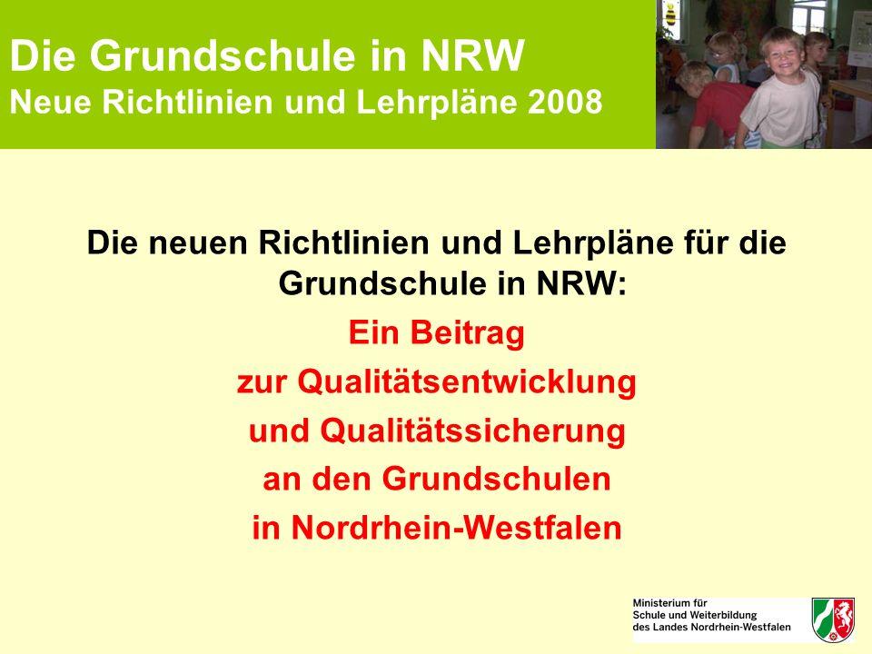 Die Grundschule in NRW Neue Richtlinien und Lehrpläne 2008 Die neuen Richtlinien und Lehrpläne für die Grundschule in NRW: Ein Beitrag zur Qualitätsen