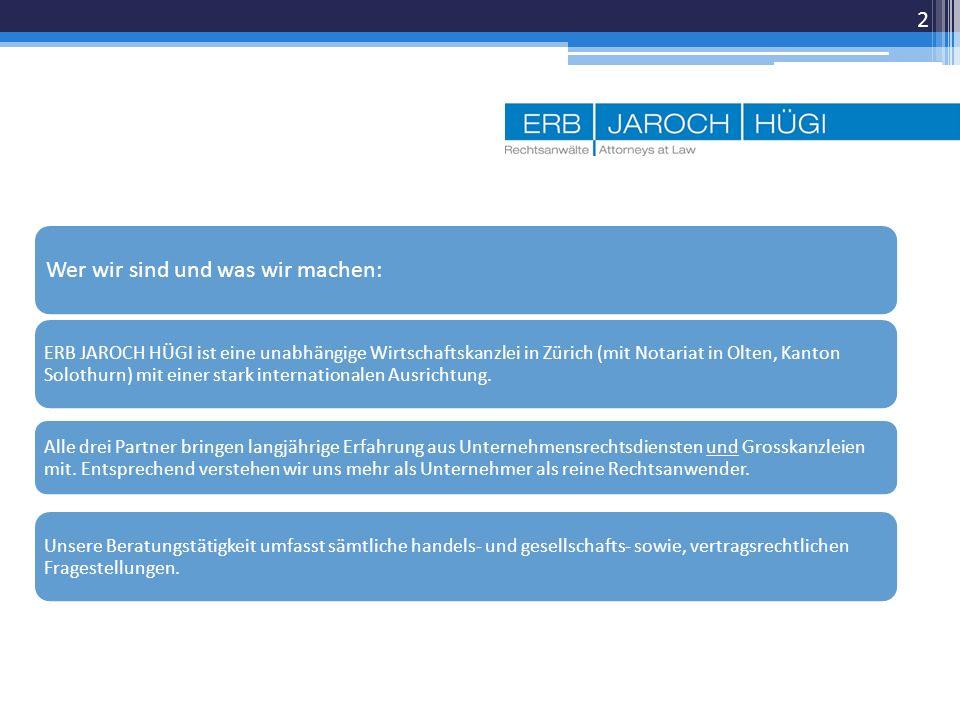 Wer wir sind und was wir machen: ERB JAROCH HÜGI ist eine unabhängige Wirtschaftskanzlei in Zürich (mit Notariat in Olten, Kanton Solothurn) mit einer stark internationalen Ausrichtung.