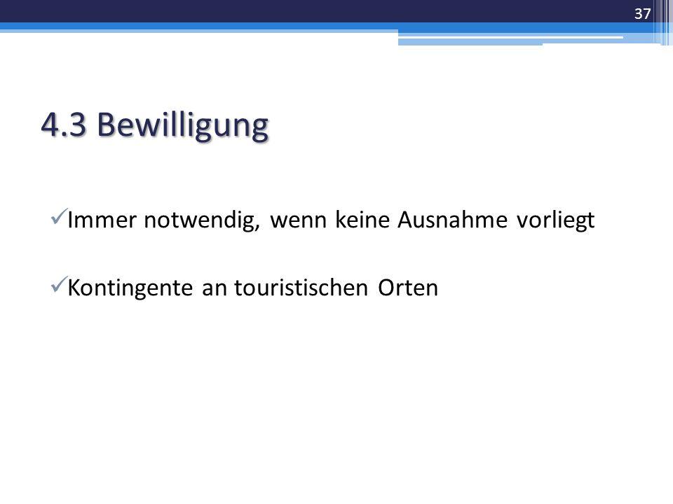 4.3 Bewilligung Immer notwendig, wenn keine Ausnahme vorliegt Kontingente an touristischen Orten 37