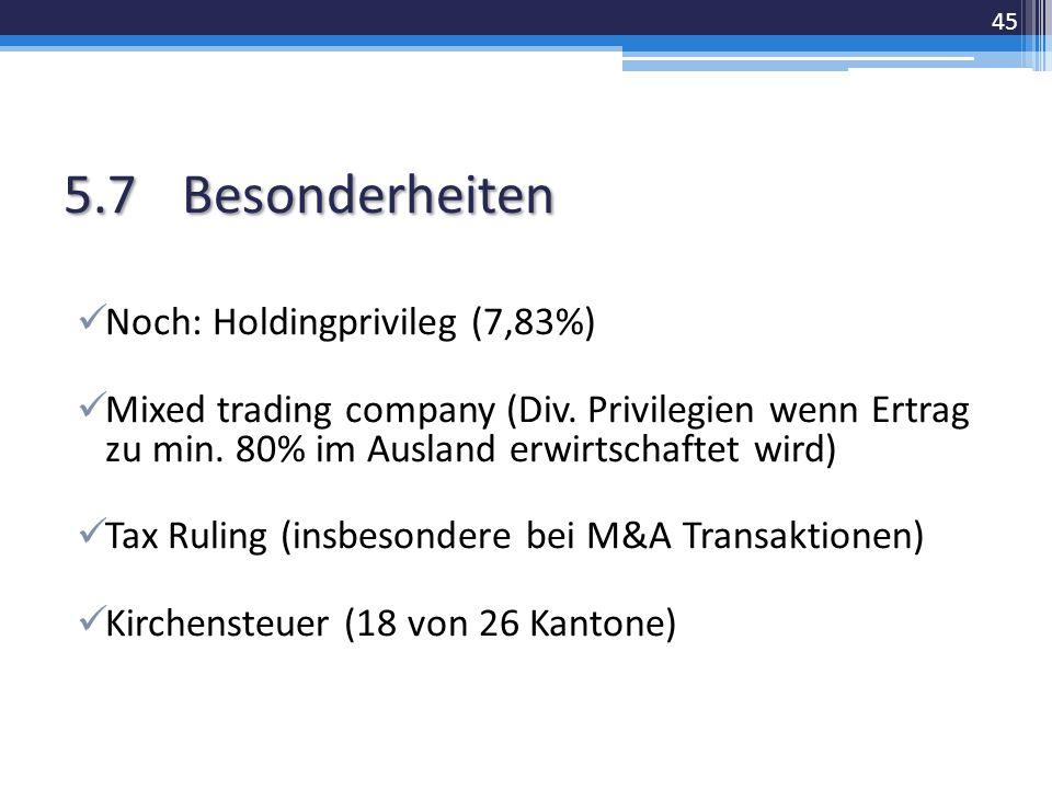 5.7 Besonderheiten Noch: Holdingprivileg (7,83%) Mixed trading company (Div. Privilegien wenn Ertrag zu min. 80% im Ausland erwirtschaftet wird) Tax R