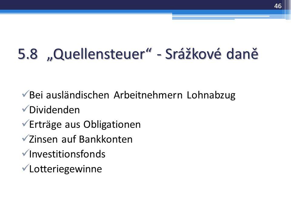 """5.8""""Quellensteuer - Srážkové daně Bei ausländischen Arbeitnehmern Lohnabzug Dividenden Erträge aus Obligationen Zinsen auf Bankkonten Investitionsfonds Lotteriegewinne 46"""