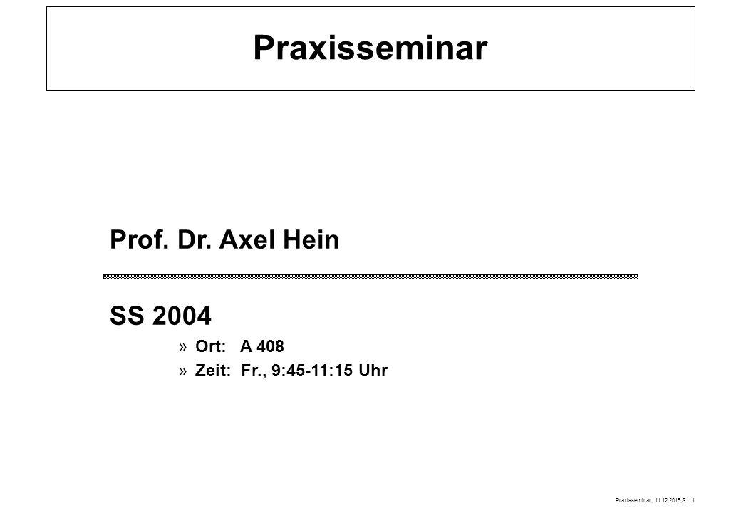 Praxisseminar, 11.12.2015,S. 1 Praxisseminar Prof. Dr. Axel Hein SS 2004 »Ort: A 408 »Zeit: Fr., 9:45-11:15 Uhr