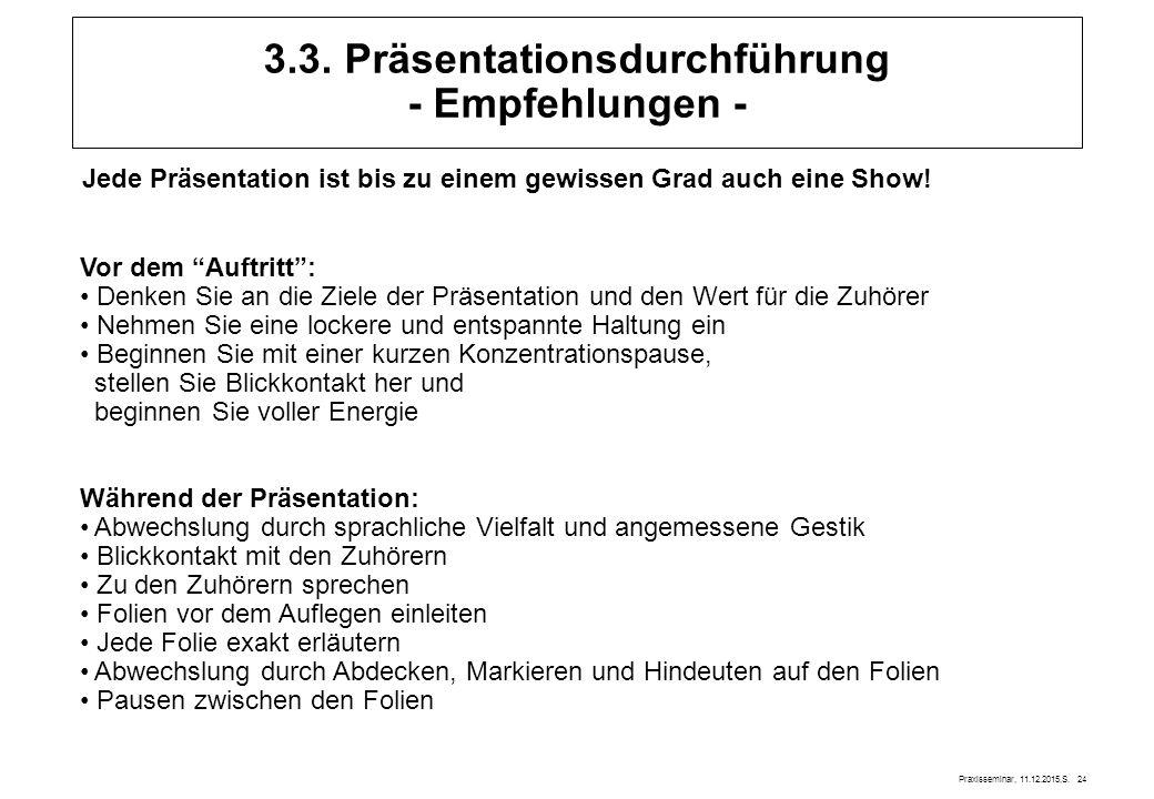 Praxisseminar, 11.12.2015,S. 24 Jede Präsentation ist bis zu einem gewissen Grad auch eine Show! 3.3. Präsentationsdurchführung - Empfehlungen - Vor d