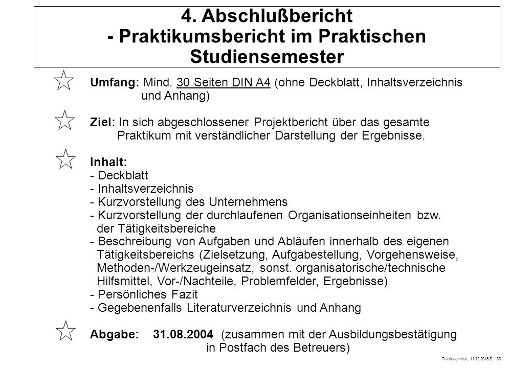 Praxisseminar, 11.12.2015,S. 33 4. Abschlußbericht - Praktikumsbericht im Praktischen Studiensemester Umfang: Mind. 30 Seiten DIN A4 (ohne Deckblatt,