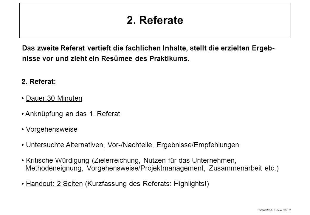 Praxisseminar, 11.12.2015,S. 9 2. Referate Das zweite Referat vertieft die fachlichen Inhalte, stellt die erzielten Ergeb- nisse vor und zieht ein Res