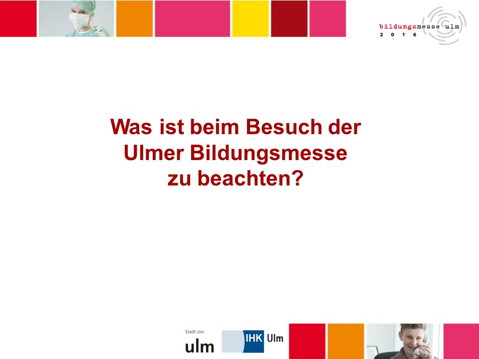 Was ist beim Besuch der Ulmer Bildungsmesse zu beachten