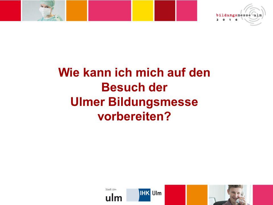 Wie kann ich mich auf den Besuch der Ulmer Bildungsmesse vorbereiten