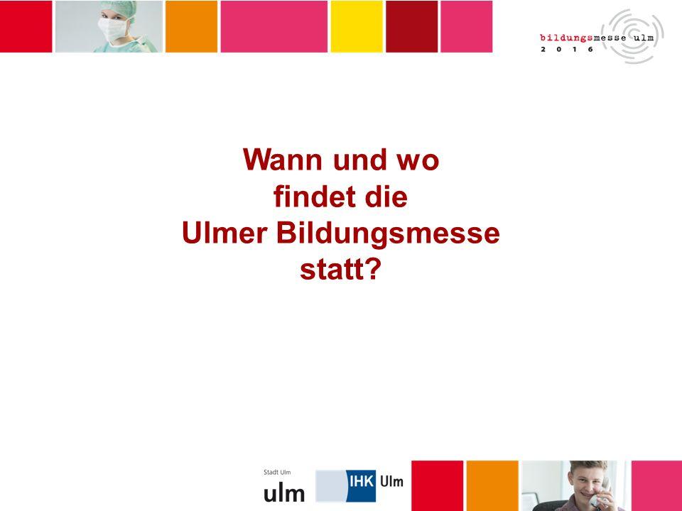 Wann und wo findet die Ulmer Bildungsmesse statt