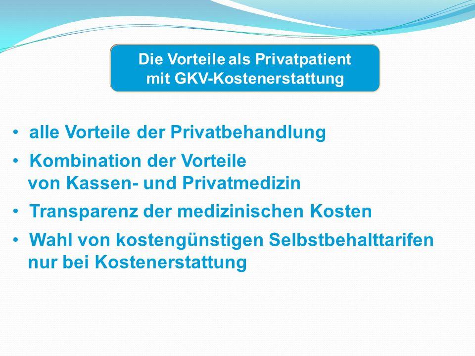alle Vorteile der Privatbehandlung Kombination der Vorteile von Kassen- und Privatmedizin Transparenz der medizinischen Kosten Wahl von kostengünstige