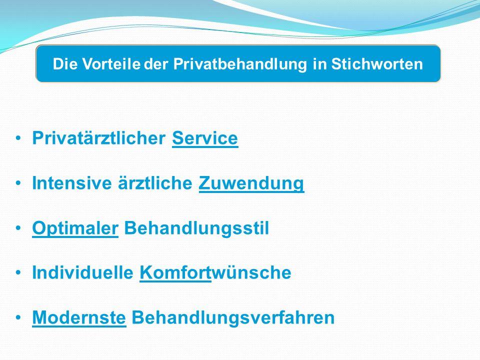 Privatärztlicher Service Intensive ärztliche Zuwendung Optimaler Behandlungsstil Individuelle Komfortwünsche Modernste Behandlungsverfahren Die Vorteile der Privatbehandlung in Stichworten