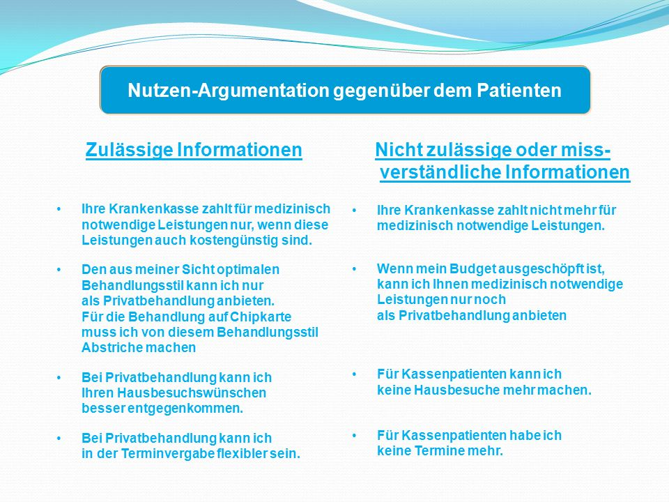 Nutzen-Argumentation gegenüber dem Patienten Zulässige Informationen Ihre Krankenkasse zahlt für medizinisch notwendige Leistungen nur, wenn diese Leistungen auch kostengünstig sind.