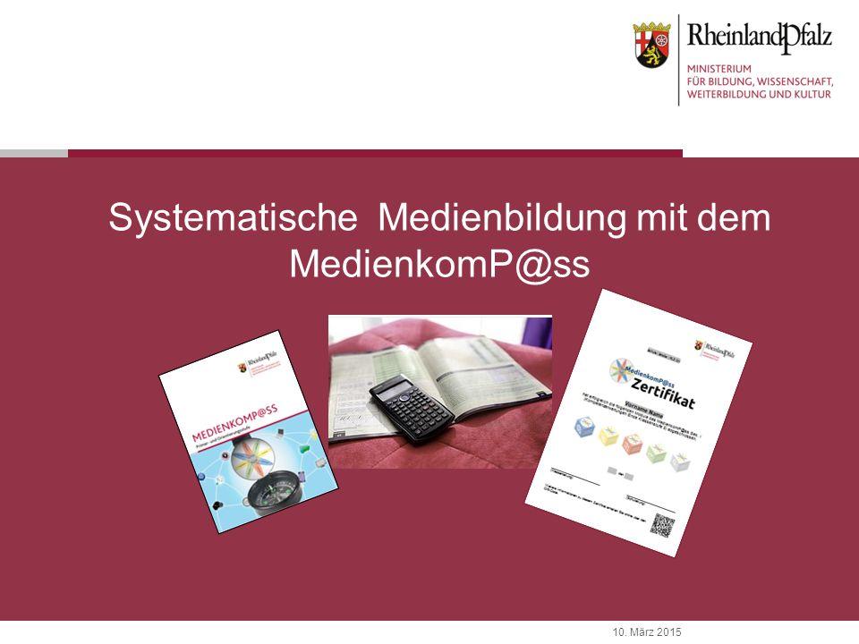10. März 2015 Systematische Medienbildung mit dem MedienkomP@ss