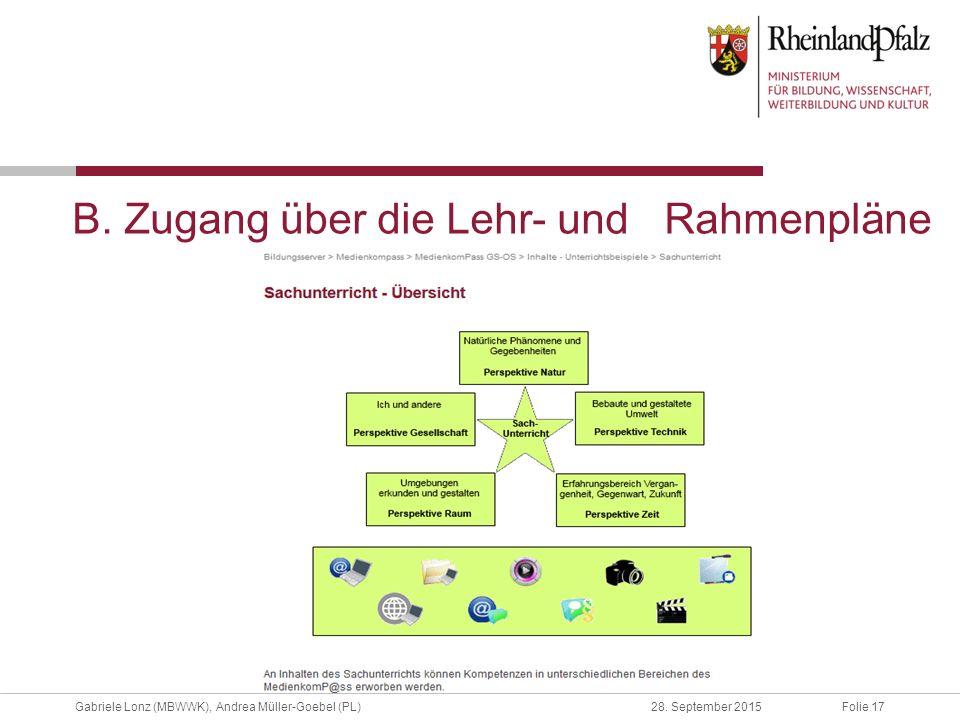 Folie 17Gabriele Lonz (MBWWK), Andrea Müller-Goebel (PL)28. September 2015 B. Zugang über die Lehr- und Rahmenpläne
