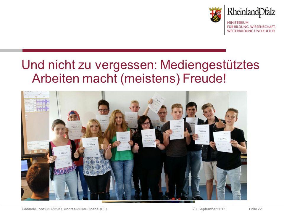 Folie 22Gabriele Lonz (MBWWK), Andrea Müller-Goebel (PL)28. September 2015 Und nicht zu vergessen: Mediengestütztes Arbeiten macht (meistens) Freude!