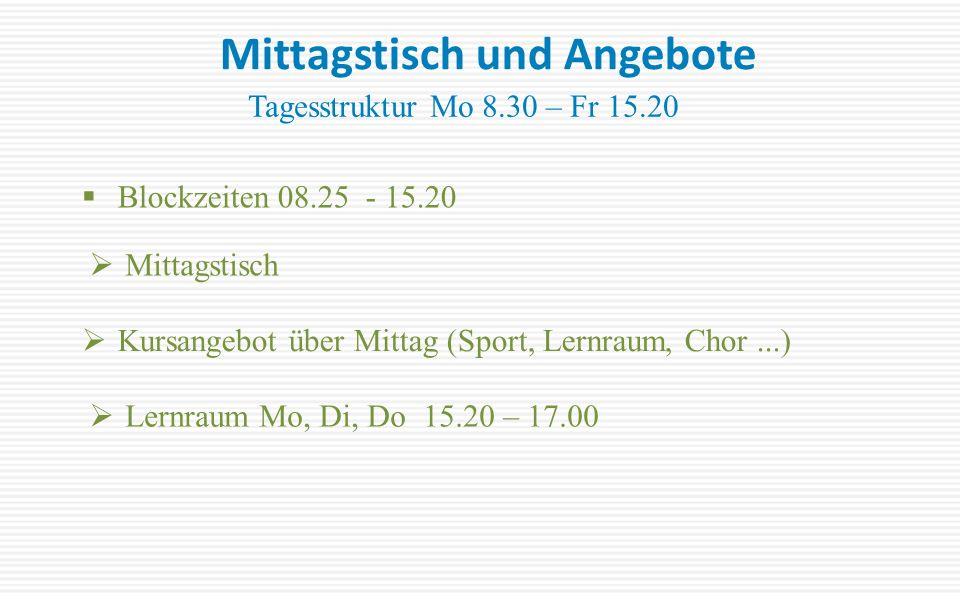 Mittagstisch und Angebote Tagesstruktur Mo 8.30 – Fr 15.20  Mittagstisch  Kursangebot über Mittag (Sport, Lernraum, Chor...)  Lernraum Mo, Di, Do 15.20 – 17.00  Blockzeiten 08.25 - 15.20