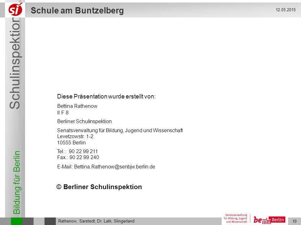 Bildung für Berlin Schulinspektion Schule am Buntzelberg 19 Rathenow, Sarstedt, Dr. Latk, Slingerland 12.05.2015 © Berliner Schulinspektion Diese Präs
