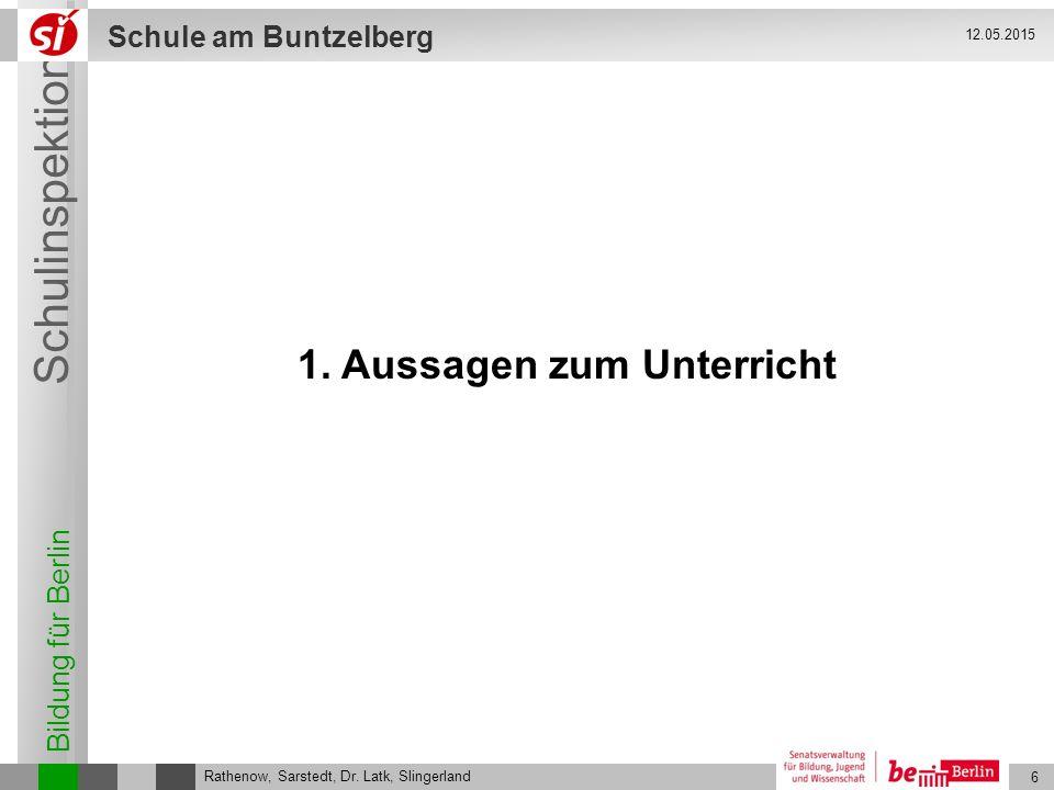 Bildung für Berlin Schulinspektion Schule am Buntzelberg 6 Rathenow, Sarstedt, Dr. Latk, Slingerland 12.05.2015 1. Aussagen zum Unterricht
