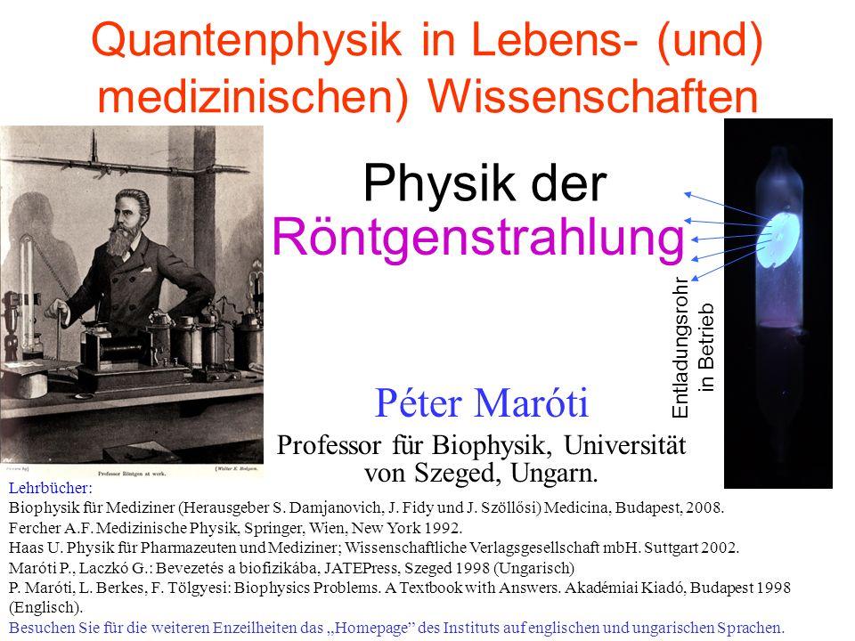 Quantenphysik in Lebens- (und) medizinischen) Wissenschaften Péter Maróti Professor für Biophysik, Universität von Szeged, Ungarn. Röntgenstrahlung Le
