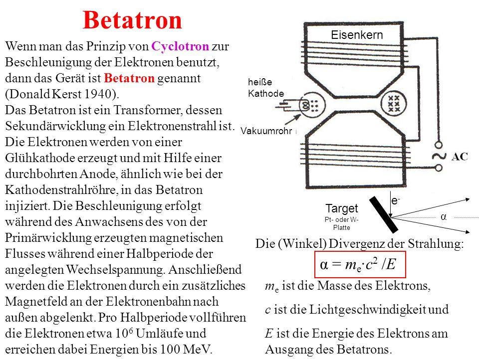 α = m e ·c 2 /E Die (Winkel) Divergenz der Strahlung: m e ist die Masse des Elektrons, c ist die Lichtgeschwindigkeit und E ist die Energie des Elektrons am Ausgang des Betatrons.