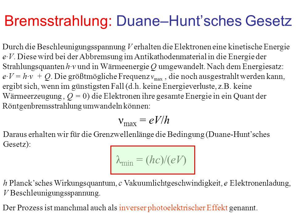 Bremsstrahlung: Duane–Hunt'sches Gesetz Durch die Beschleunigungsspannung V erhalten die Elektronen eine kinetische Energie e·V. Diese wird bei der Ab