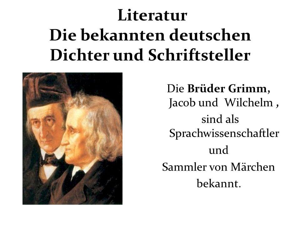 Literatur Die bekannten deutschen Dichter und Schriftsteller Die Brüder Grimm, Jacob und Wilchelm, sind als Sprachwissenschaftler und Sammler von Märchen bekannt.