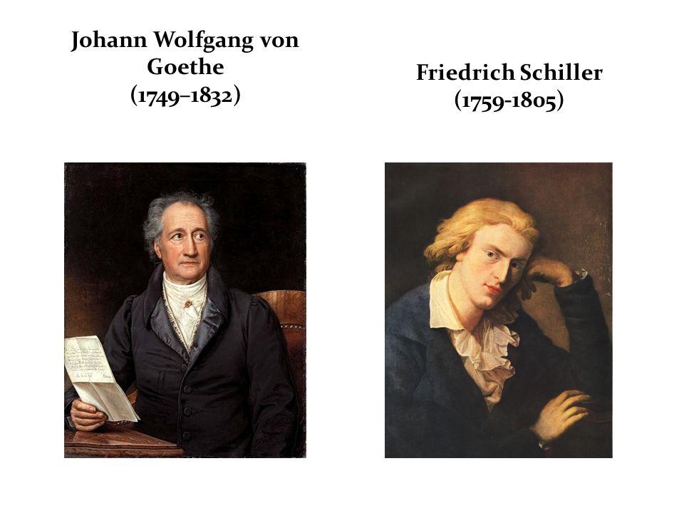 Johann Wolfgang von Goethe (1749–1832) Friedrich Schiller (1759-1805)