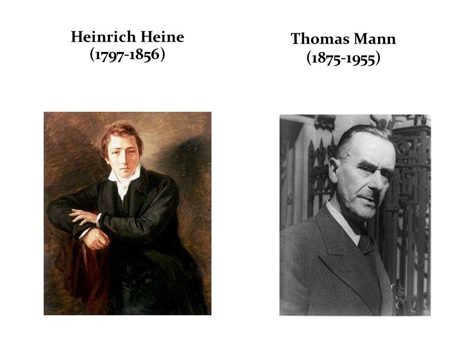 Heinrich Heine (1797-1856) Thomas Mann (1875-1955)