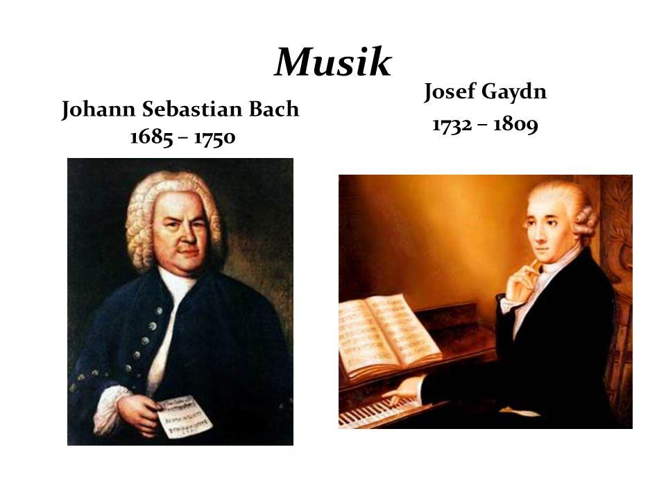 Musik Johann Sebastian Bach 1685 – 1750 Josef Gaydn 1732 – 1809
