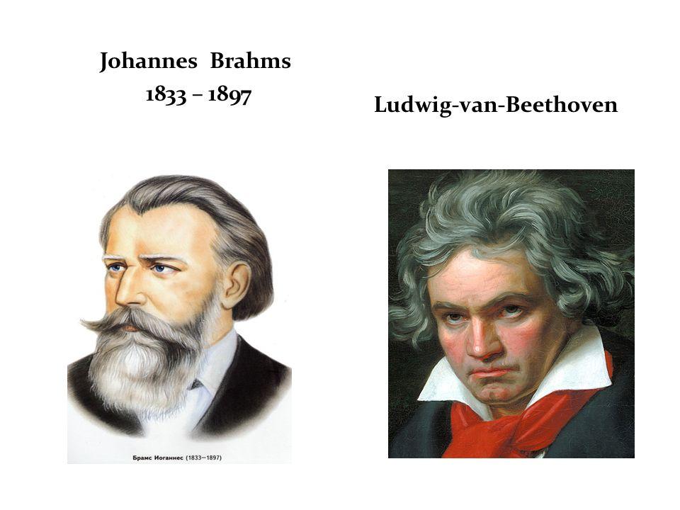 Johannes Brahms 1833 – 1897 Ludwig-van-Beethoven