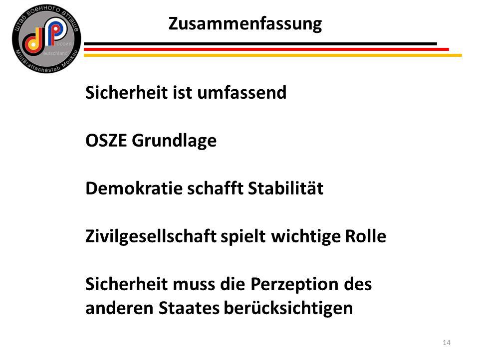 14 Zusammenfassung Sicherheit ist umfassend OSZE Grundlage Demokratie schafft Stabilität Zivilgesellschaft spielt wichtige Rolle Sicherheit muss die Perzeption des anderen Staates berücksichtigen