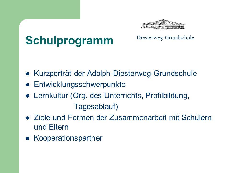 Schulprogramm Kurzporträt der Adolph-Diesterweg-Grundschule Entwicklungsschwerpunkte Lernkultur (Org.
