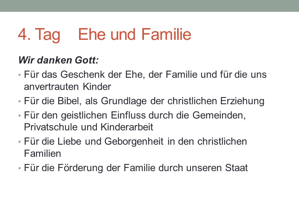 4. Tag Ehe und Familie Wir danken Gott: Für das Geschenk der Ehe, der Familie und für die uns anvertrauten Kinder Für die Bibel, als Grundlage der chr