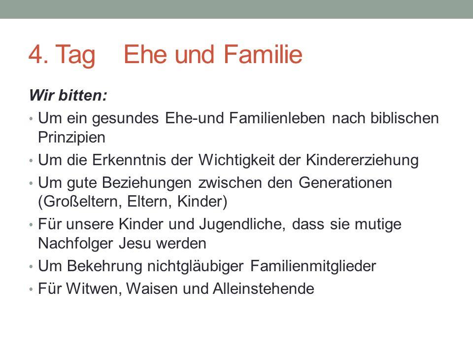 4. Tag Ehe und Familie Wir bitten: Um ein gesundes Ehe-und Familienleben nach biblischen Prinzipien Um die Erkenntnis der Wichtigkeit der Kindererzieh