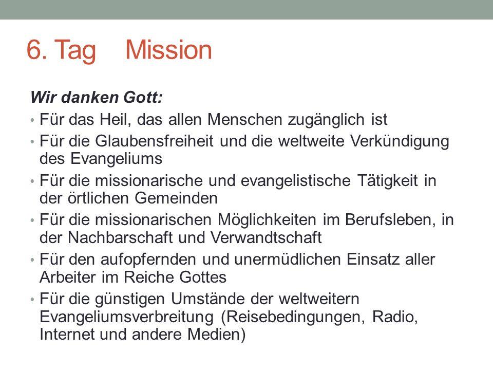 6. Tag Mission Wir danken Gott: Für das Heil, das allen Menschen zugänglich ist Für die Glaubensfreiheit und die weltweite Verkündigung des Evangelium