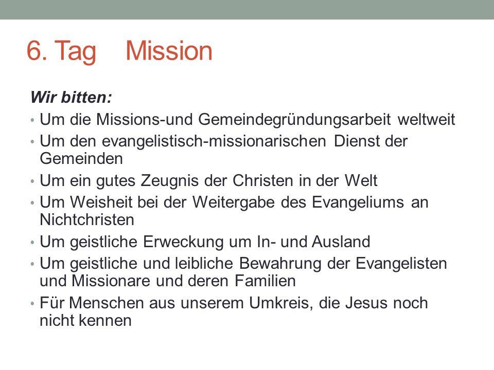 6. Tag Mission Wir bitten: Um die Missions-und Gemeindegründungsarbeit weltweit Um den evangelistisch-missionarischen Dienst der Gemeinden Um ein gute