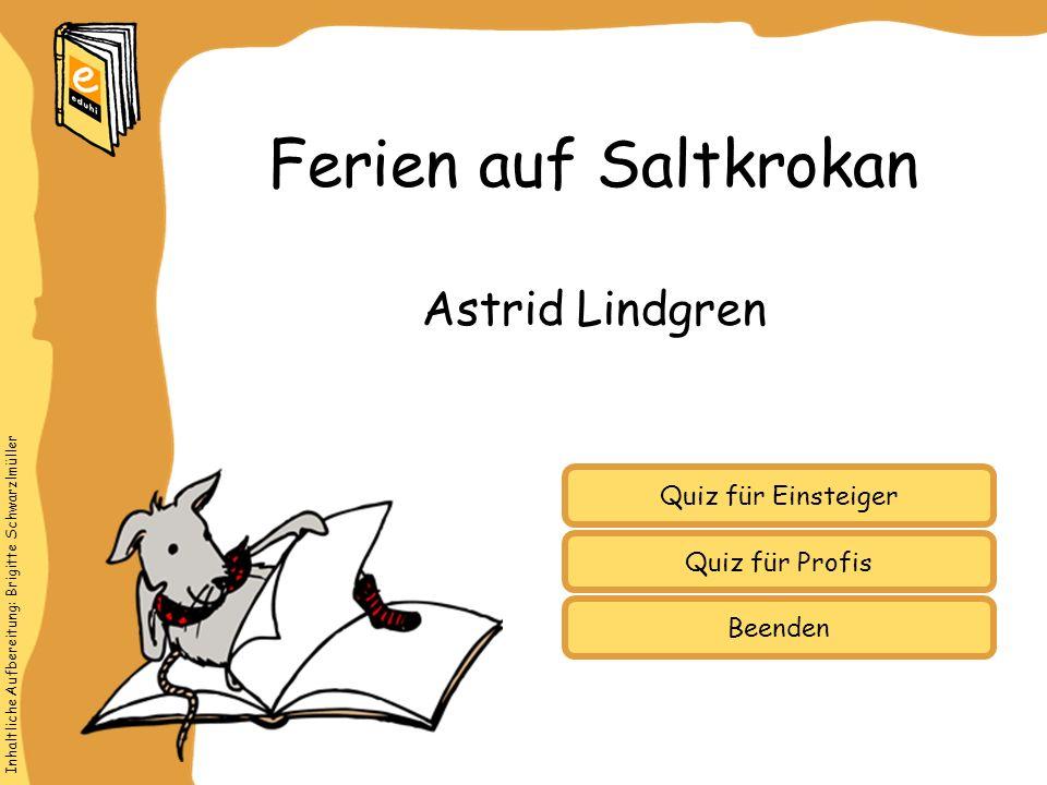 Inhaltliche Aufbereitung: Brigitte Schwarzlmüller Quiz für Einsteiger Quiz für Profis Astrid Lindgren Ferien auf Saltkrokan Beenden