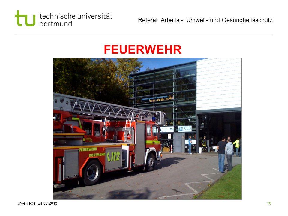 Uwe Tepe, 24.09.2015 Referat Arbeits -, Umwelt- und Gesundheitsschutz 18 FEUERWEHR