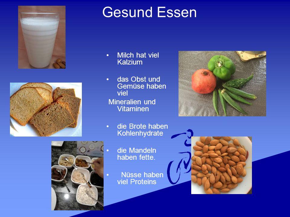 Milch hat viel Kalzium das Obst und Gemüse haben viel Mineralien und Vitaminen die Brote haben Kohlenhydrate die Mandeln haben fette.
