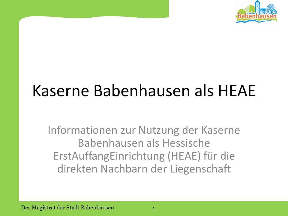 Der Magistrat der Stadt Babenhausen 1 Kaserne Babenhausen als HEAE Informationen zur Nutzung der Kaserne Babenhausen als Hessische ErstAuffangEinrichtung (HEAE) für die direkten Nachbarn der Liegenschaft