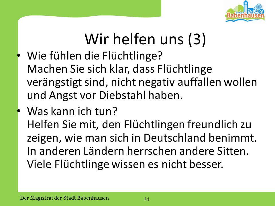 Der Magistrat der Stadt Babenhausen 14 Wir helfen uns (3) Wie fühlen die Flüchtlinge.