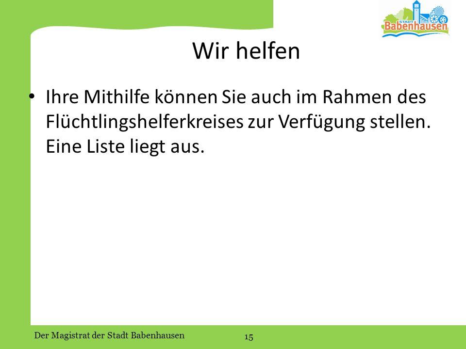 Der Magistrat der Stadt Babenhausen 15 Wir helfen Ihre Mithilfe können Sie auch im Rahmen des Flüchtlingshelferkreises zur Verfügung stellen.