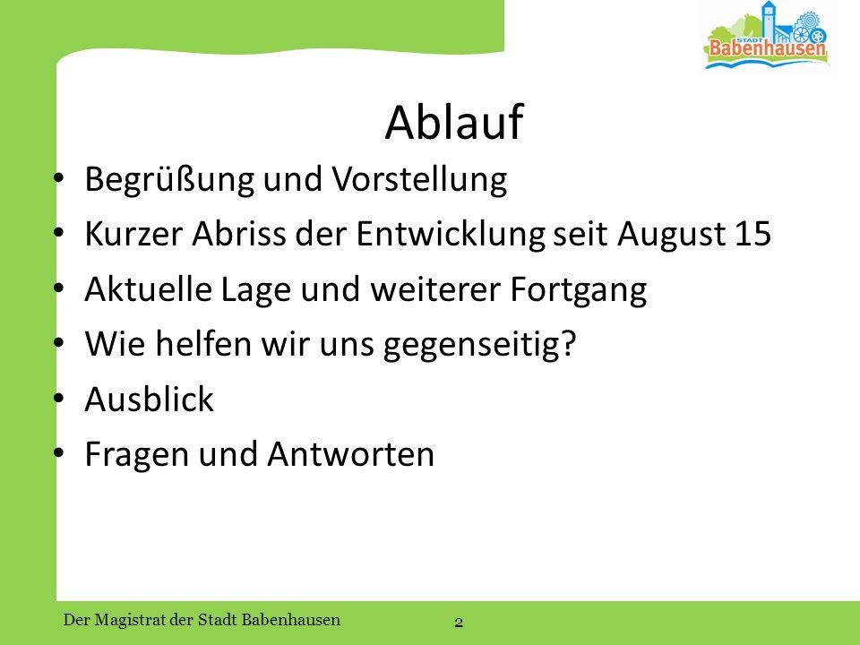 Der Magistrat der Stadt Babenhausen 2 Ablauf Begrüßung und Vorstellung Kurzer Abriss der Entwicklung seit August 15 Aktuelle Lage und weiterer Fortgang Wie helfen wir uns gegenseitig.