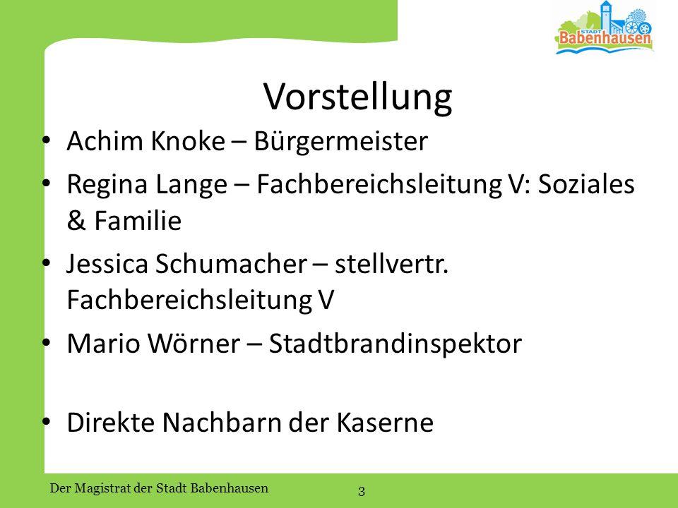 Der Magistrat der Stadt Babenhausen 3 Vorstellung Achim Knoke – Bürgermeister Regina Lange – Fachbereichsleitung V: Soziales & Familie Jessica Schumacher – stellvertr.