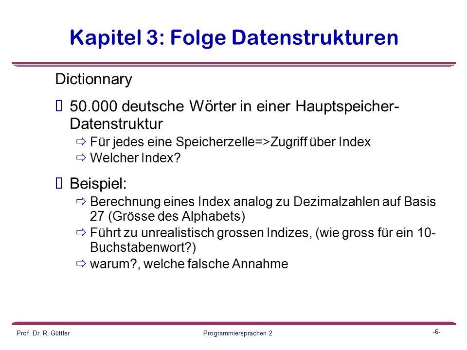 -5- Prof. Dr. R. Güttler Programmiersprachen 2 Kapitel 3: Folge Datenstrukturen Probleme:  Die Zuordnung von keys und Indizes.  Eindeutigkeit der Zu