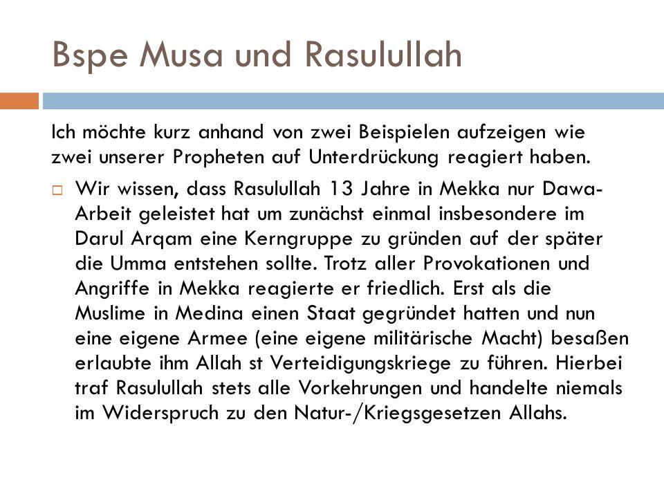 Bspe Musa und Rasulullah Ich möchte kurz anhand von zwei Beispielen aufzeigen wie zwei unserer Propheten auf Unterdrückung reagiert haben.