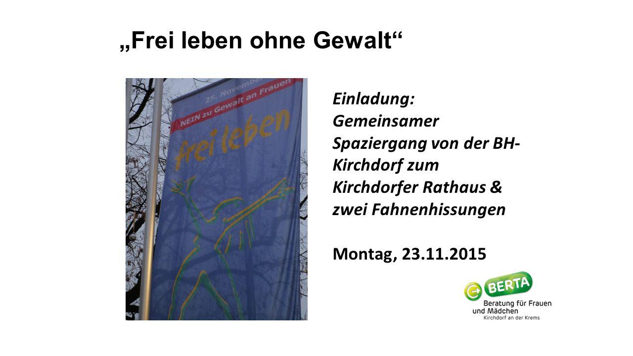 """""""Frei leben ohne Gewalt Einladung: Gemeinsamer Spaziergang von der BH- Kirchdorf zum Kirchdorfer Rathaus & zwei Fahnenhissungen Montag, 23.11.2015"""