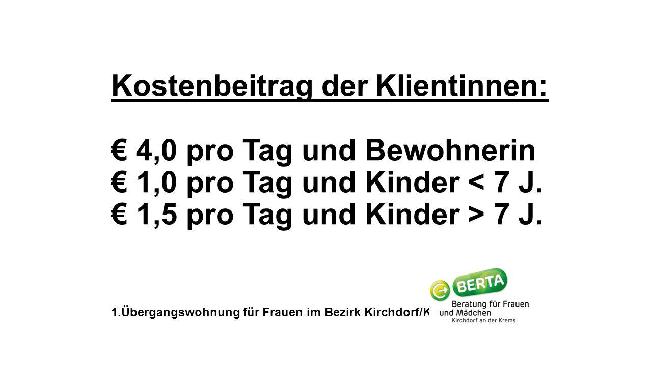 Kostenbeitrag der Klientinnen: € 4,0 pro Tag und Bewohnerin € 1,0 pro Tag und Kinder 7 J.