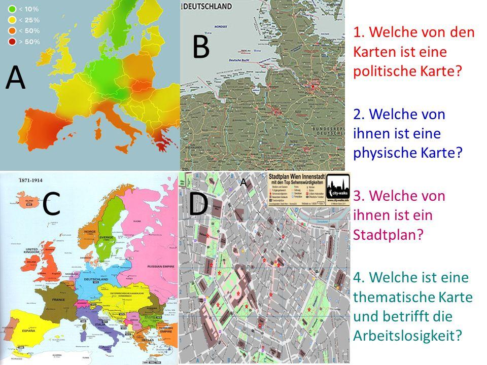 1. Welche von den Karten ist eine politische Karte? 2. Welche von ihnen ist eine physische Karte? 3. Welche von ihnen ist ein Stadtplan? 4. Welche ist