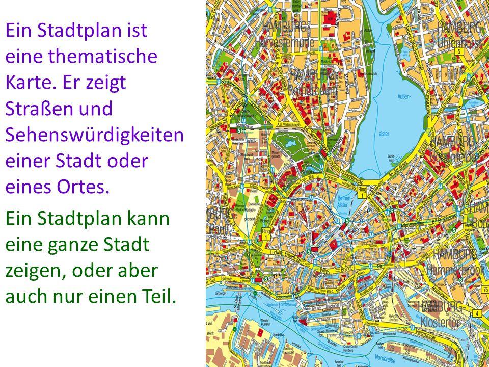 Ein Stadtplan ist eine thematische Karte. Er zeigt Straßen und Sehenswürdigkeiten einer Stadt oder eines Ortes. Ein Stadtplan kann eine ganze Stadt ze