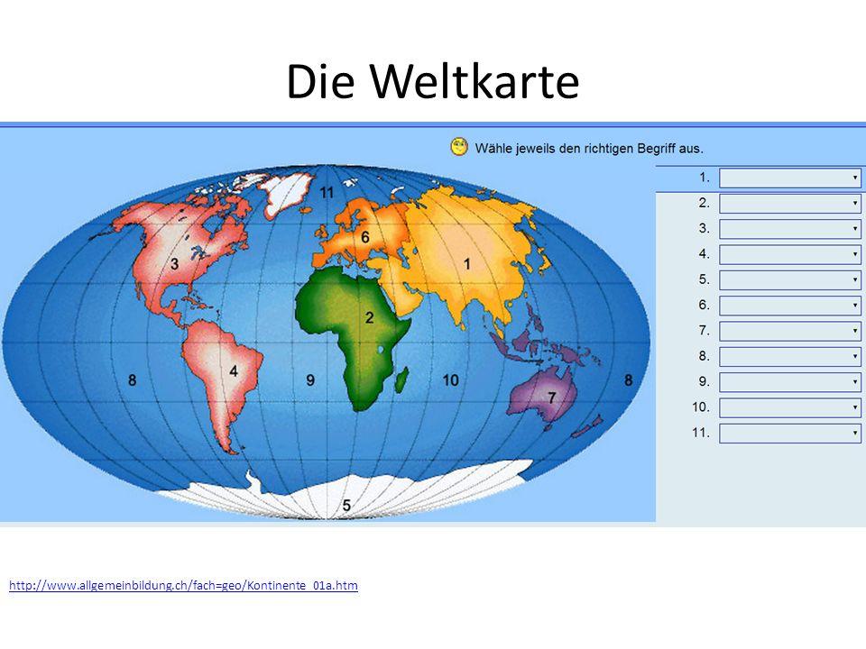 Die Weltkarte http://www.allgemeinbildung.ch/fach=geo/Kontinente_01a.htm